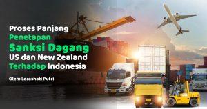 Proses Panjang Penetapan Sanksi Dagang US dan New Zealand Terhadap Indonesia